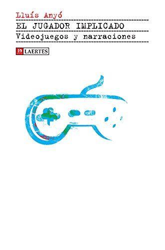 El jugador implicado: Videojuegos y narraciones (Kaplan) Guías de juegos