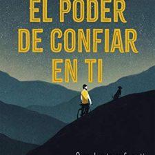 El poder de confiar en ti: Aprende a tener fe en ti y conseguirás lo que quieras (No Ficción) Libros en Amazon